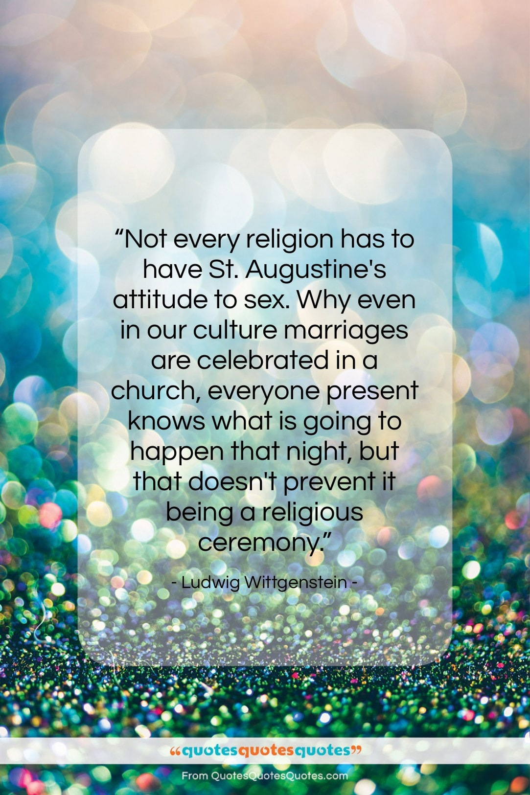 """Ludwig Wittgenstein quote: """"Not every religion has to have St….""""- at QuotesQuotesQuotes.com"""