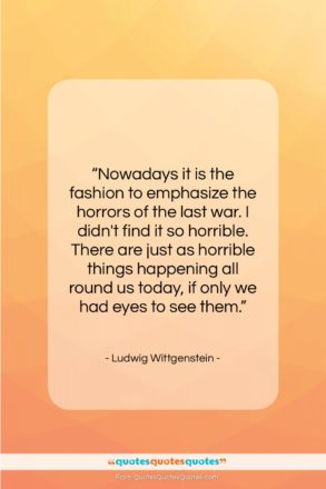 """Ludwig Wittgenstein quote: """"Nowadays it is the fashion to emphasize…""""- at QuotesQuotesQuotes.com"""