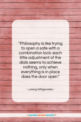 "Ludwig Wittgenstein quote: ""Philosophy is like trying to open a…""- at QuotesQuotesQuotes.com"