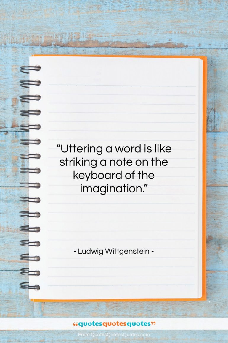 """Ludwig Wittgenstein quote: """"Uttering a word is like striking a…""""- at QuotesQuotesQuotes.com"""
