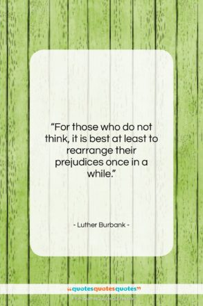 """Luther Burbank quote: """"For those who do not think, it…""""- at QuotesQuotesQuotes.com"""