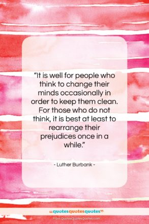 """Luther Burbank quote: """"It is well for people who think…""""- at QuotesQuotesQuotes.com"""