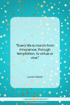 """Lyman Abbott quote: """"Every life is march from innocence, through…""""- at QuotesQuotesQuotes.com"""