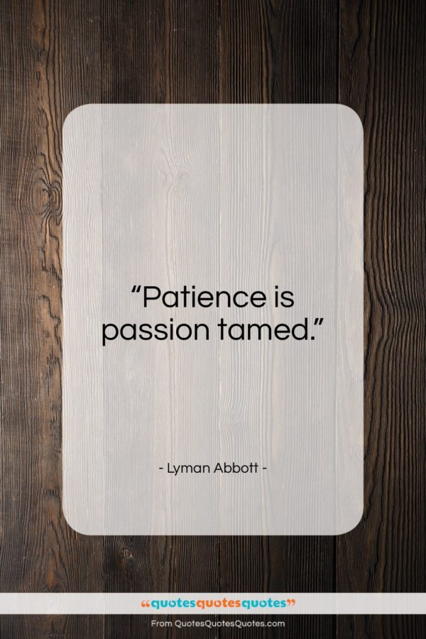 """Lyman Abbott quote: """"Patience is passion tamed…""""- at QuotesQuotesQuotes.com"""