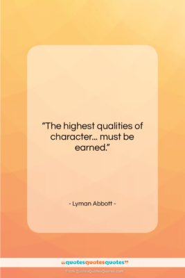 """Lyman Abbott quote: """"The highest qualities of character… must be…""""- at QuotesQuotesQuotes.com"""