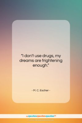 """M. C. Escher quote: """"I don't use drugs, my dreams are…""""- at QuotesQuotesQuotes.com"""