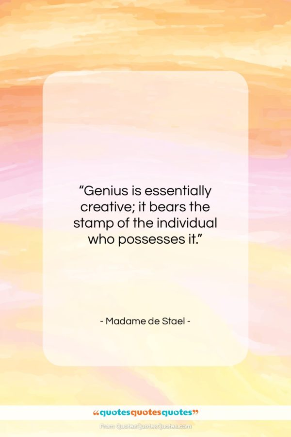 "Madame de Stael quote: ""Genius is essentially creative; it bears the…""- at QuotesQuotesQuotes.com"