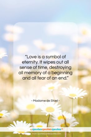 """Madame de Stael quote: """"Love is a symbol of eternity. It…""""- at QuotesQuotesQuotes.com"""