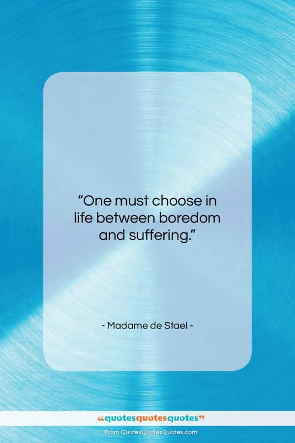 """Madame de Stael quote: """"One must choose in life between boredom…""""- at QuotesQuotesQuotes.com"""