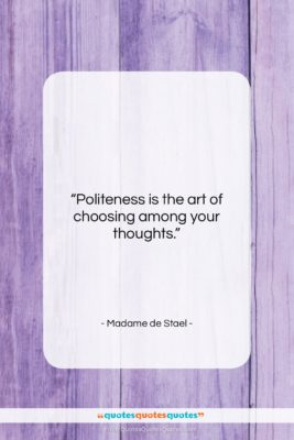"Madame de Stael quote: ""Politeness is the art of choosing among…""- at QuotesQuotesQuotes.com"