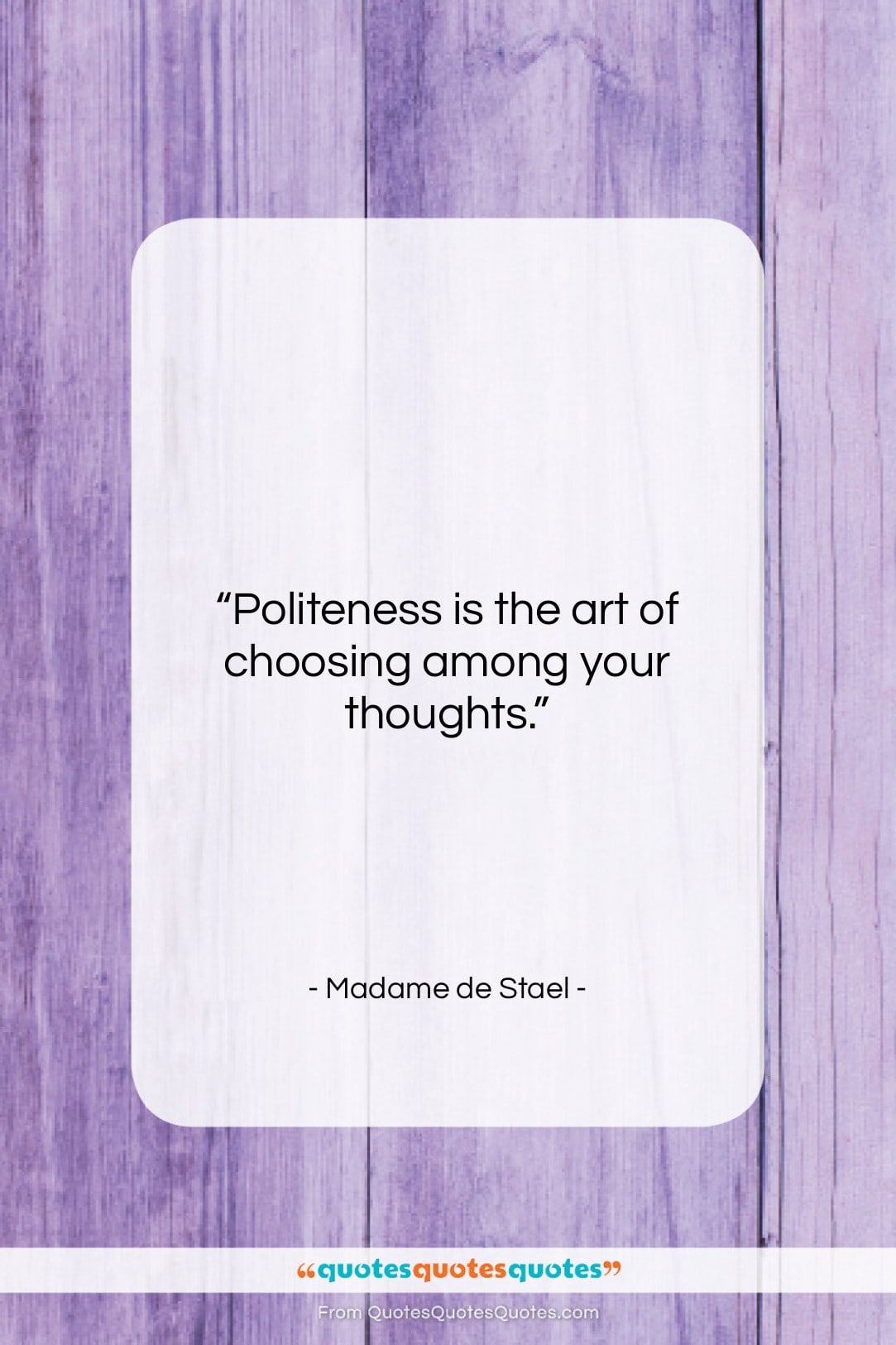 """Madame de Stael quote: """"Politeness is the art of choosing among…""""- at QuotesQuotesQuotes.com"""