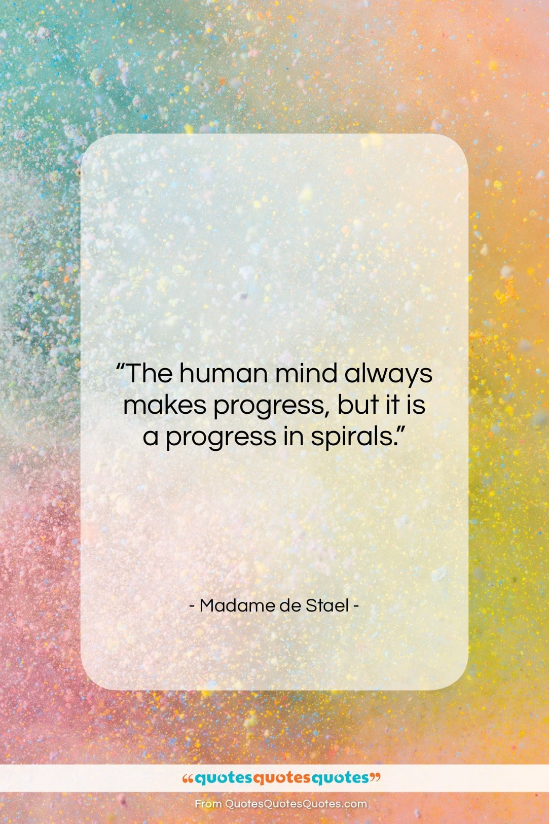 """Madame de Stael quote: """"The human mind always makes progress, but…""""- at QuotesQuotesQuotes.com"""