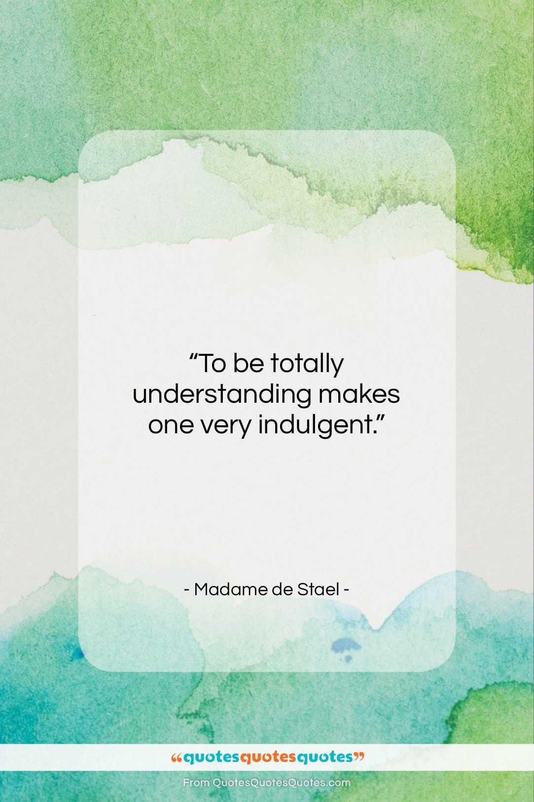 """Madame de Stael quote: """"To be totally understanding makes one very…""""- at QuotesQuotesQuotes.com"""