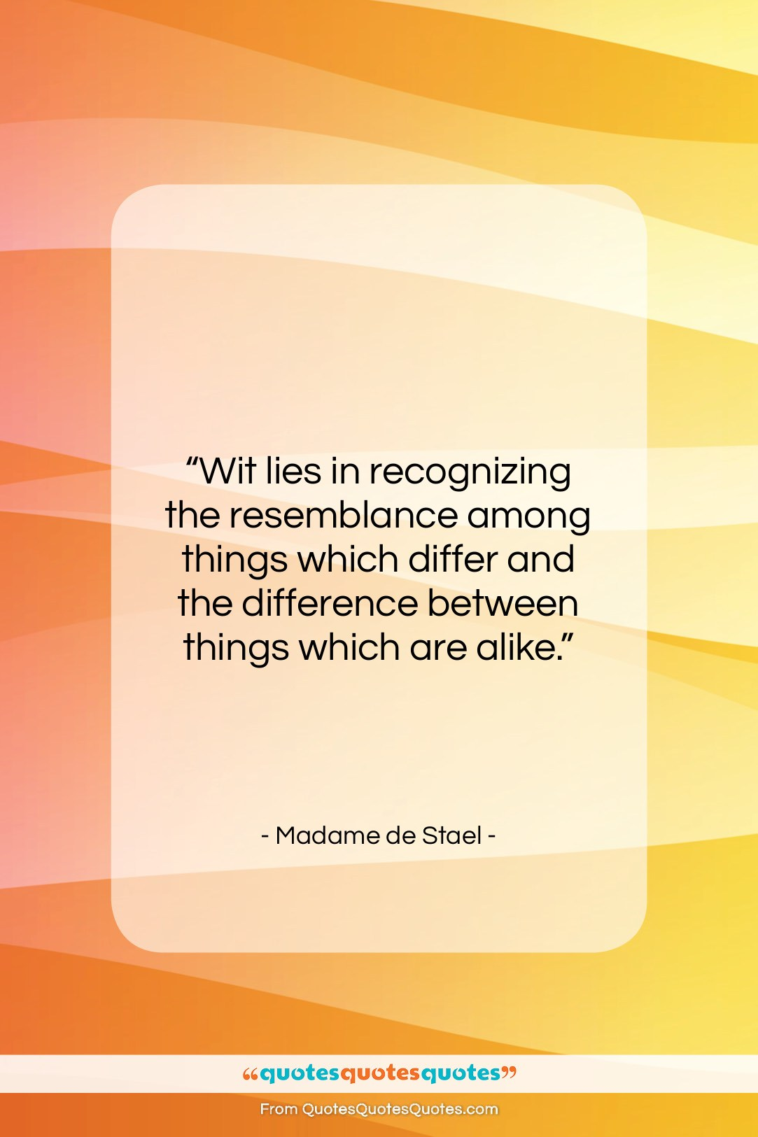"""Madame de Stael quote: """"Wit lies in recognizing the resemblance among…""""- at QuotesQuotesQuotes.com"""