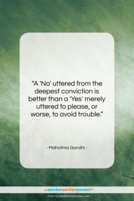 """Mahatma Gandhi quote: """"A 'No' uttered from the deepest conviction…""""- at QuotesQuotesQuotes.com"""