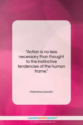 "Mahatma Gandhi quote: ""Action is no less necessary than thought…""- at QuotesQuotesQuotes.com"