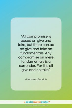 """Mahatma Gandhi quote: """"All compromise is based on give and…""""- at QuotesQuotesQuotes.com"""