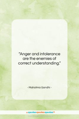 """Mahatma Gandhi quote: """"Anger and intolerance are the enemies of…""""- at QuotesQuotesQuotes.com"""