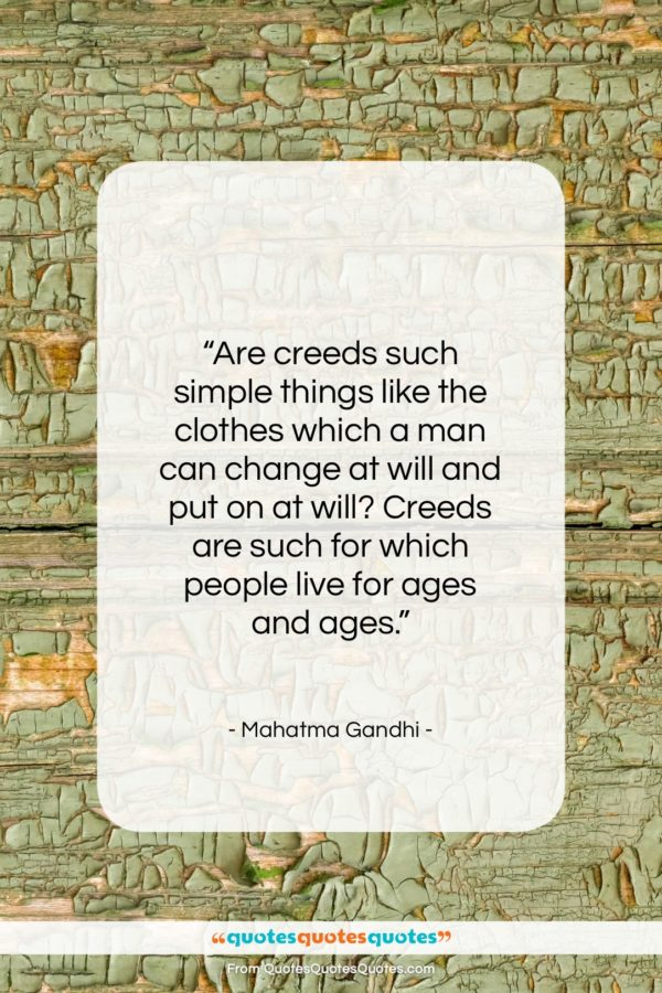 "Mahatma Gandhi quote: ""Are creeds such simple things like the…""- at QuotesQuotesQuotes.com"