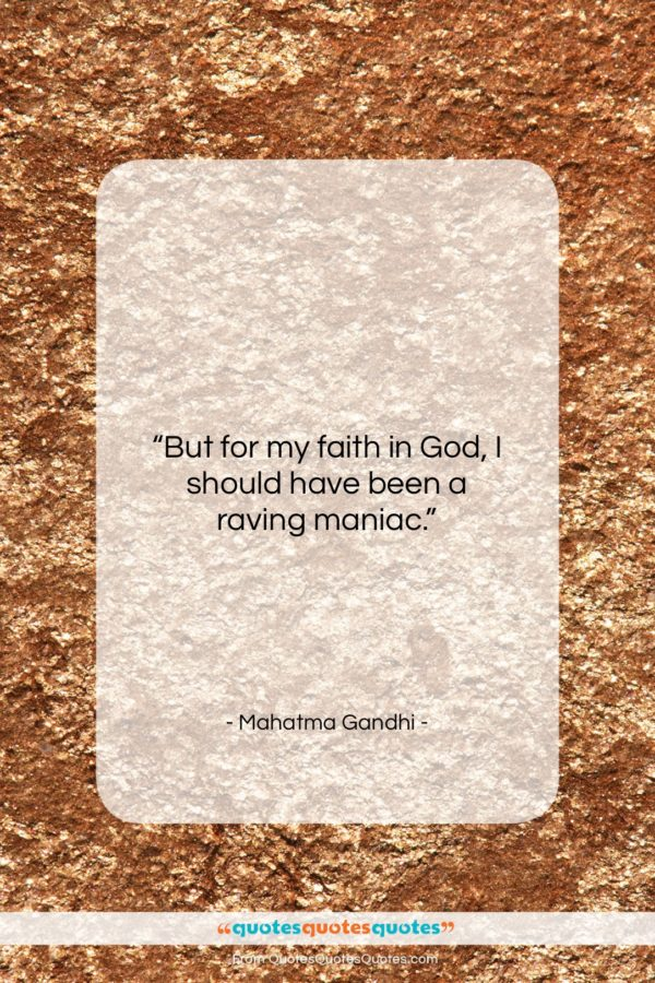 """Mahatma Gandhi quote: """"But for my faith in God, I…""""- at QuotesQuotesQuotes.com"""