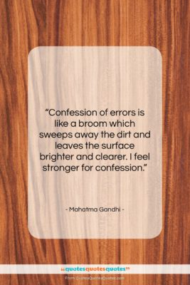 """Mahatma Gandhi quote: """"Confession of errors is like a broom…""""- at QuotesQuotesQuotes.com"""
