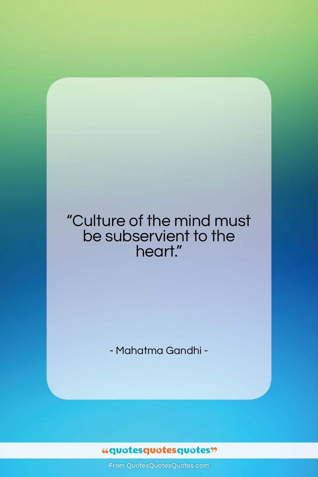 """Mahatma Gandhi quote: """"Culture of the mind must be subservient…""""- at QuotesQuotesQuotes.com"""