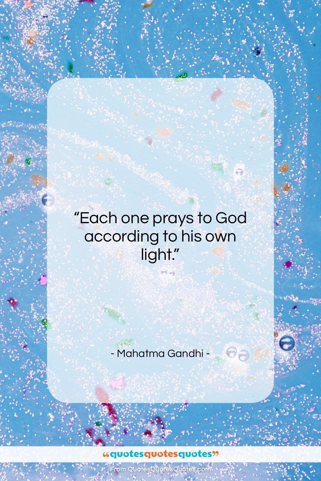 "Mahatma Gandhi quote: ""Each one prays to God according to…""- at QuotesQuotesQuotes.com"