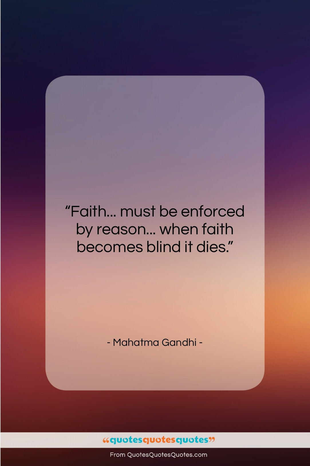 """Mahatma Gandhi quote: """"Faith… must be enforced by reason… when…""""- at QuotesQuotesQuotes.com"""