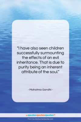 "Mahatma Gandhi quote: ""I have also seen children successfully surmounting…""- at QuotesQuotesQuotes.com"