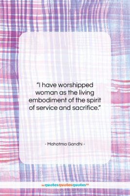 """Mahatma Gandhi quote: """"I have worshipped woman as the living…""""- at QuotesQuotesQuotes.com"""