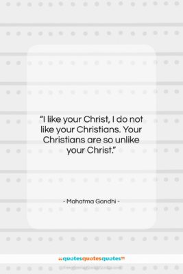 "Mahatma Gandhi quote: ""I like your Christ, I do not…""- at QuotesQuotesQuotes.com"