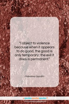 """Mahatma Gandhi quote: """"I object to violence because when it…""""- at QuotesQuotesQuotes.com"""