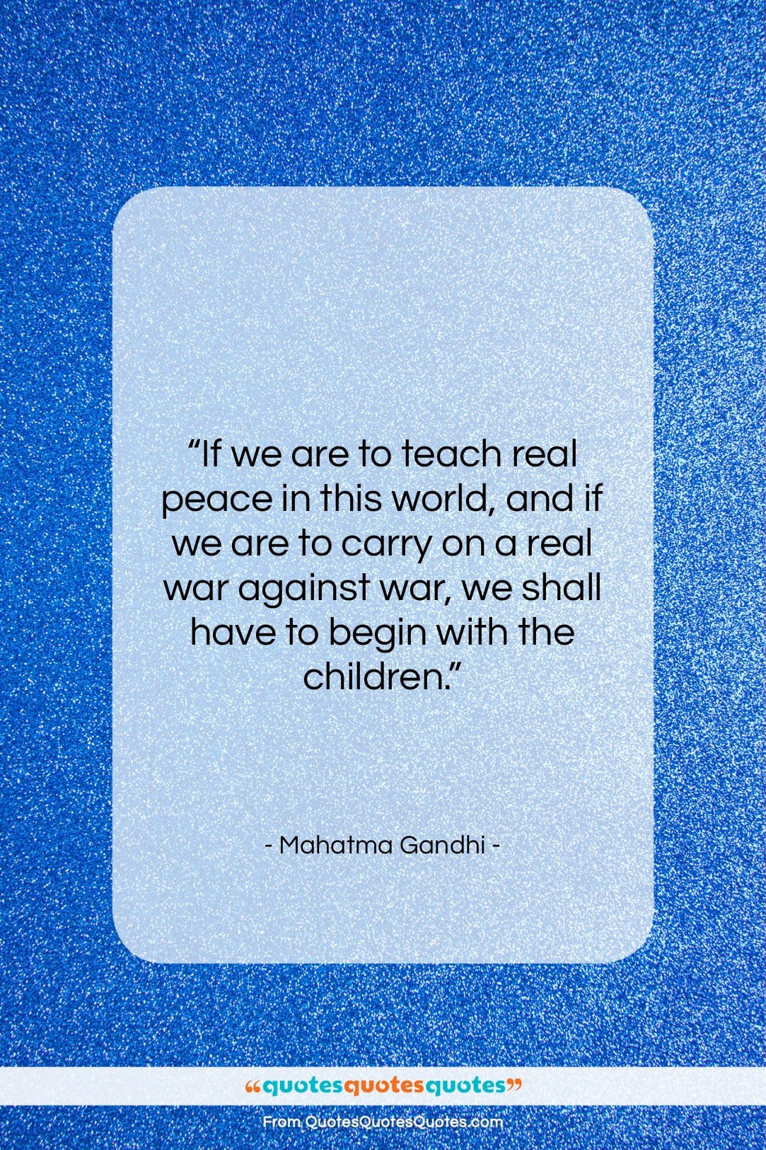 """Mahatma Gandhi quote: """"If we are to teach real peace…""""- at QuotesQuotesQuotes.com"""