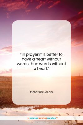 """Mahatma Gandhi quote: """"In prayer it is better to have…""""- at QuotesQuotesQuotes.com"""