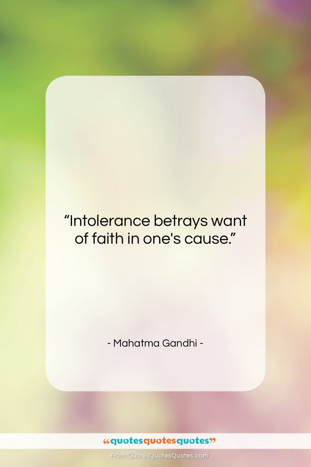 """Mahatma Gandhi quote: """"Intolerance betrays want of faith in one's…""""- at QuotesQuotesQuotes.com"""