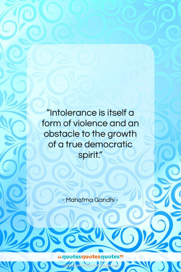 """Mahatma Gandhi quote: """"Intolerance is itself a form of violence…""""- at QuotesQuotesQuotes.com"""