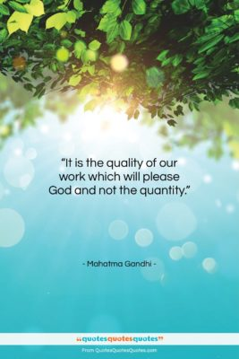 "Mahatma Gandhi quote: ""It is the quality of our work…""- at QuotesQuotesQuotes.com"