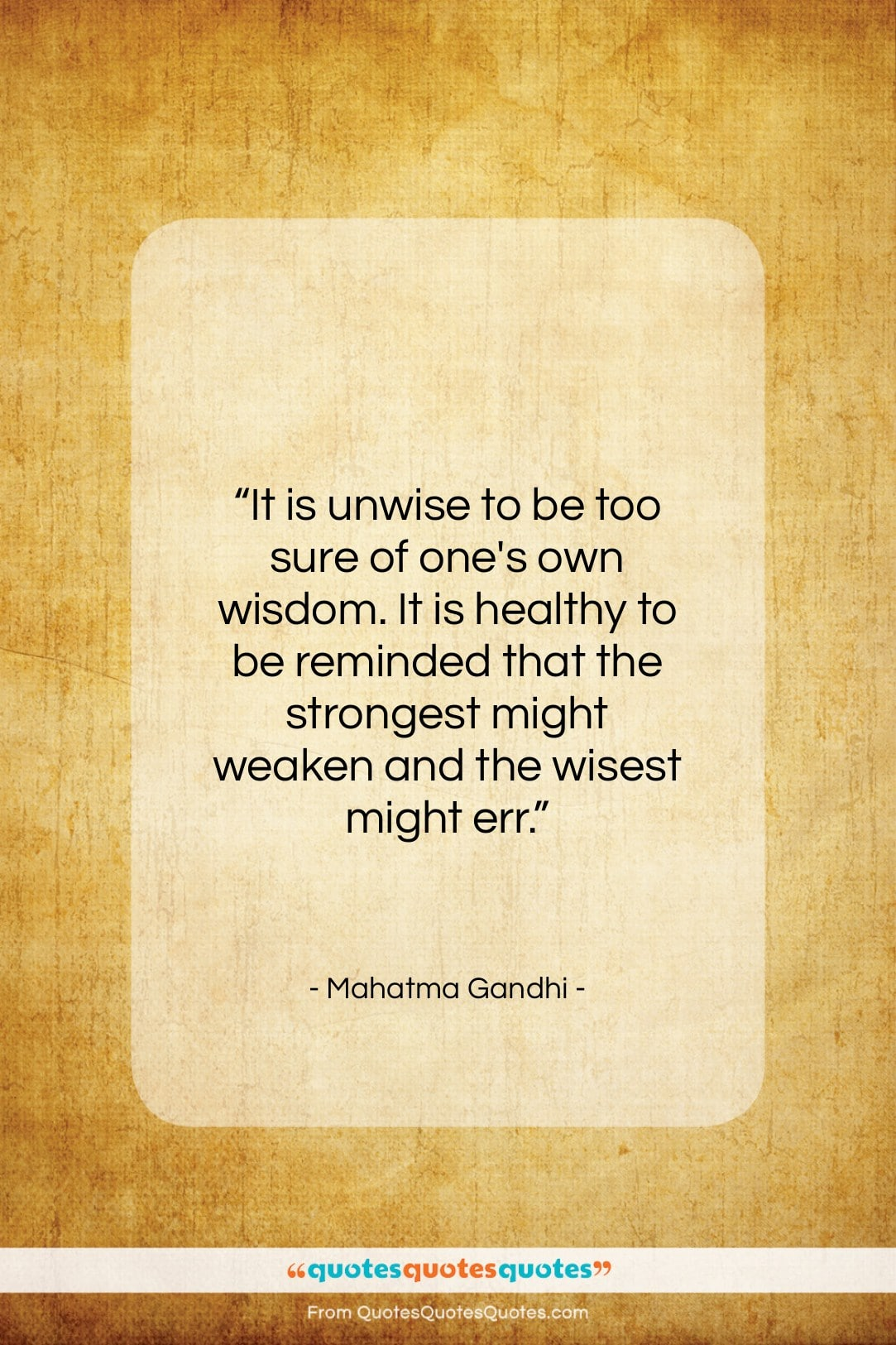 """Mahatma Gandhi quote: """"It is unwise to be too sure…""""- at QuotesQuotesQuotes.com"""