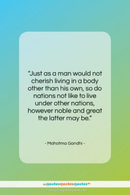 """Mahatma Gandhi quote: """"Just as a man would not cherish…""""- at QuotesQuotesQuotes.com"""