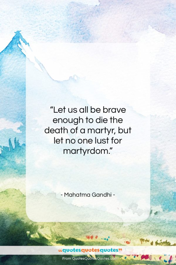 """Mahatma Gandhi quote: """"Let us all be brave enough to…""""- at QuotesQuotesQuotes.com"""