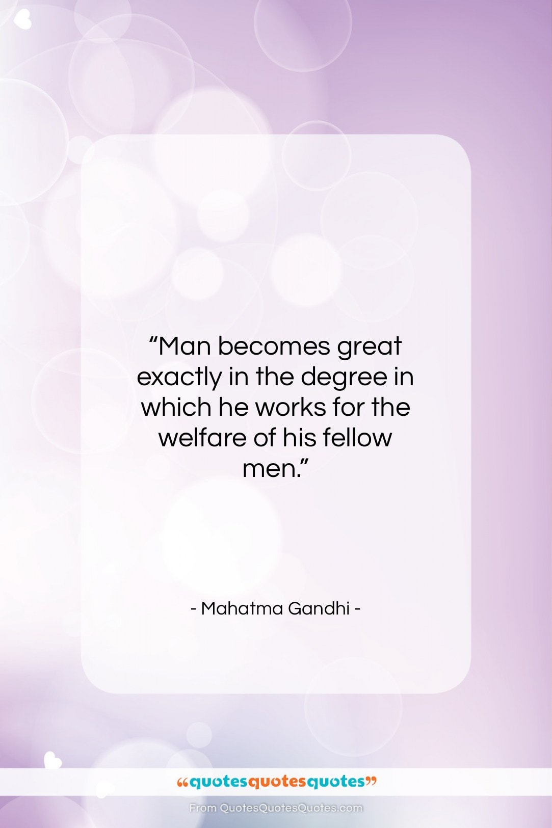 """Mahatma Gandhi quote: """"Man becomes great exactly in the degree…""""- at QuotesQuotesQuotes.com"""