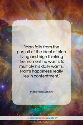 "Mahatma Gandhi quote: ""Man falls from the pursuit of the…""- at QuotesQuotesQuotes.com"
