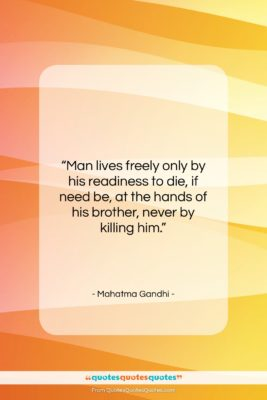 """Mahatma Gandhi quote: """"Man lives freely only by his readiness…""""- at QuotesQuotesQuotes.com"""