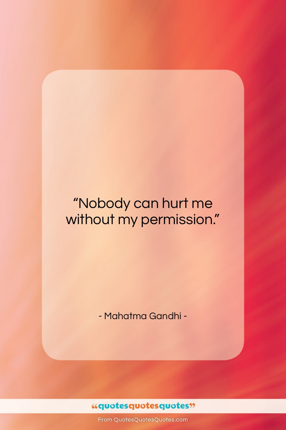 """Mahatma Gandhi quote: """"Nobody can hurt me without my permission….""""- at QuotesQuotesQuotes.com"""