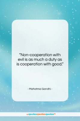 """Mahatma Gandhi quote: """"Non-cooperation with evil is as much a…""""- at QuotesQuotesQuotes.com"""