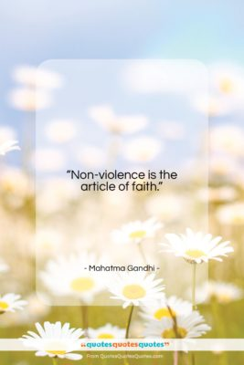 """Mahatma Gandhi quote: """"Non-violence is the article of faith….""""- at QuotesQuotesQuotes.com"""