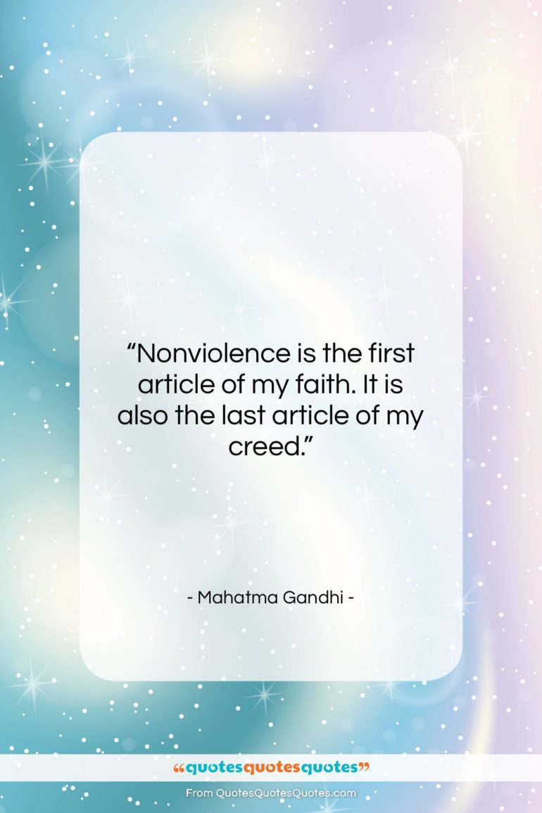 """Mahatma Gandhi quote: """"Nonviolence is the first article of my…""""- at QuotesQuotesQuotes.com"""