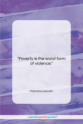 """Mahatma Gandhi quote: """"Poverty is the worst form of violence….""""- at QuotesQuotesQuotes.com"""