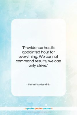 "Mahatma Gandhi quote: ""Providence has its appointed hour for everything….""- at QuotesQuotesQuotes.com"