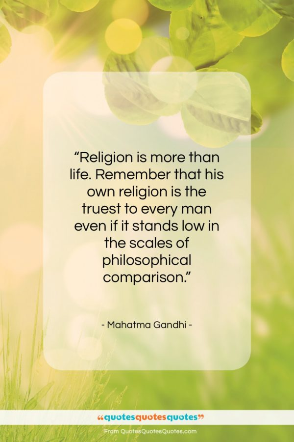 """Mahatma Gandhi quote: """"Religion is more than life. Remember that…""""- at QuotesQuotesQuotes.com"""